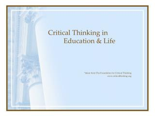 Critical Thinking in 	Education & Life