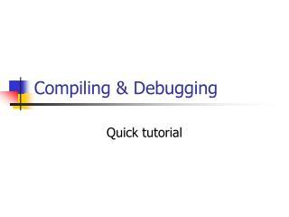 Compiling & Debugging