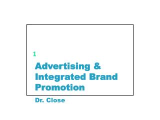 Advertising & Integrated Brand Promotion  Dr. Close