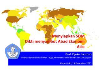 Menyiapkan SDM Dikti  menyambut Abad Ekonomi Asia   Membangun kemandirian dan daya  saing bangsa