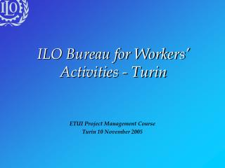 ILO Bureau for Workers' Activities - Turin
