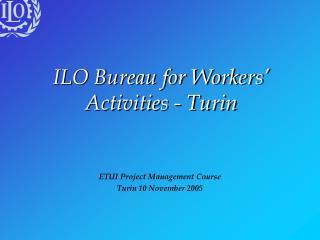 ILO Bureau for Workers� Activities - Turin