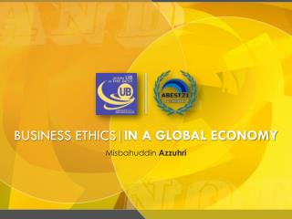 BUSINESS ETHICS| IN A GLOBAL ECONOMY