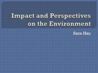 Impact and  Perspectives  on the  Environment