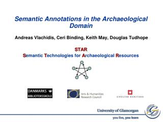Semantic Annotations in the Archaeological Domain  Andreas Vlachidis, Ceri Binding, Keith May, Douglas Tudhope  STAR