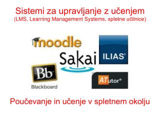 Sistemi za upravljanje z učenjem (LMS,  Learning Management System s, spletne učilnice) Poučevanje in učenje v spletnem