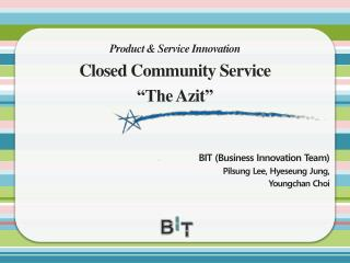 Product & Service Innovation Closed Community  Service �The  Azit �