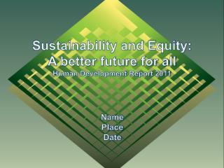 Sustainability and Equity: A better future for all Human Development Report 2011