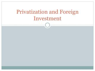 Privatization and Foreign Investment