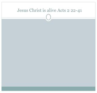 Jesus Christ is alive Acts 2 22-41