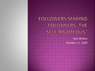"Followers making followers: The ""Self-righteous"""