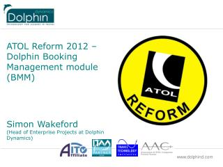 ATOL 2012 � planned changes for the Dolphin Booking Management module (BMM)