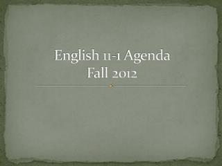 English 11-1 Agenda  Fall 2012