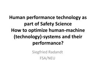 Human  performance technology as part of Safety  Science How to optimize  human- machine  ( technology )- systems and t