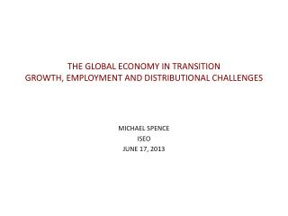 THE GLOBAL ECONOMY IN TRANSITION GROWTH, EMPLOYMENT AND DISTRIBUTIONAL CHALLENGES