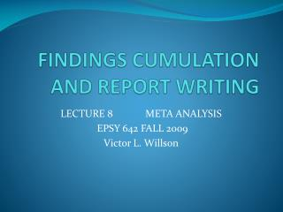 FINDINGS CUMULATION AND REPORT WRITING