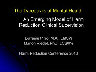 Lorraine Pirro, M.A., LMSW Marion Riedel, PhD, LCSW-r Harm Reduction Conference 2010