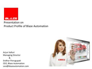 Arjun Valluri Managing Director            & Sridhar  Ponugupati CEO, Blaze Automation ceo@blazeautomation.com