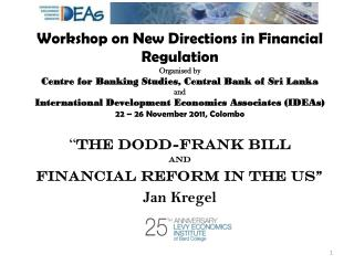 � The Dodd-Frank Bill  and  Financial Reform in the US� Jan Kregel