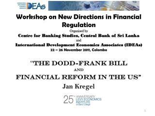 """ The Dodd-Frank Bill  and  Financial Reform in the US"" Jan Kregel"