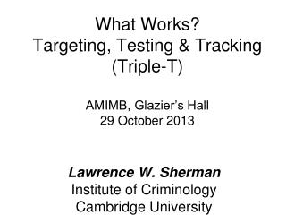 What Works? Targeting, Testing & Tracking (Triple-T)   AMIMB, Glazier's Hall 29 October 2013