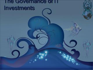 The  Governance of  IT Investments