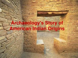 Archaeology's Story of American Indian Origins