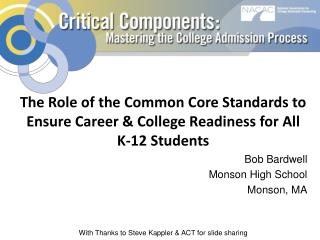 The Role of the Common Core Standards to Ensure Career & College Readiness for All K-12 Students Bob Bardwell Monson Hi