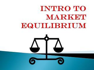 Intro to Market  Equilibrium