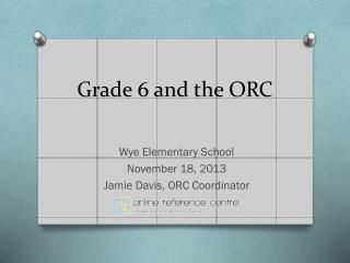 Grade 6 and the ORC