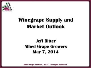 Winegrape Supply and Market Outlook Jeff Bitter Allied Grape Growers May 7, 2014