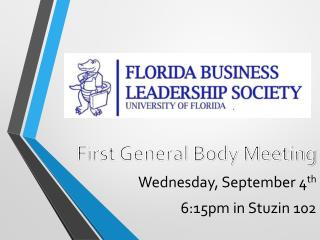 First General Body Meeting Wednesday, September 4 th 6:15pm in  Stuzin  102