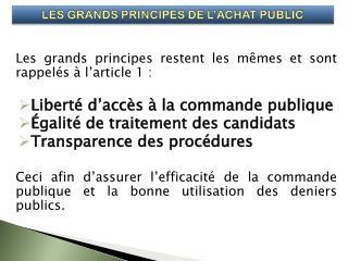 Les grands principes restent les mêmes et sont rappelés à l'article 1 : Liberté d'accès à la commande publique Égalité