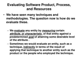 Evaluating Software Product, Process, and Resources
