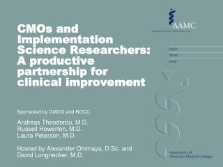 CMOs and Implementation Science Researchers: A productive partnership for clinical improvement Sponsored by CMOG and RO