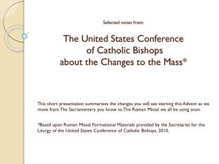 Selected notes from:  The United States Conference  of Catholic Bishops  about the Changes to the Mass*