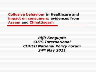 Collusive behaviour  in Healthcare and  impact on consumers : evidences from  Assam  and  Chhattisgarh