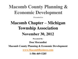 Macomb Chapter – Michigan Township Association November 30, 2012 Presented By: Don Morandini Macomb County Planning & E