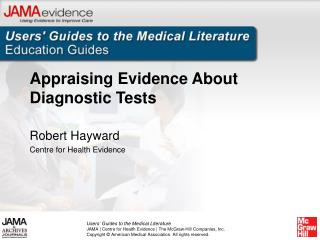 Appraising Evidence About Diagnostic Tests Robert Hayward Centre for Health Evidence