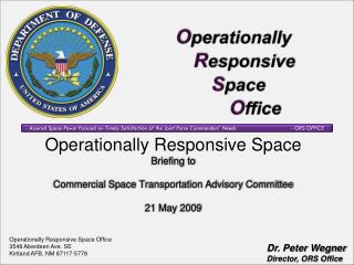 Operationally Responsive Space Briefing to   Commercial Space Transportation Advisory Committee  21 May 2009