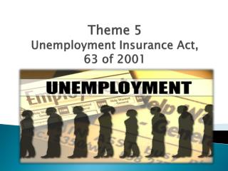 Theme 5 Unemployment Insurance Act,  63 of 2001