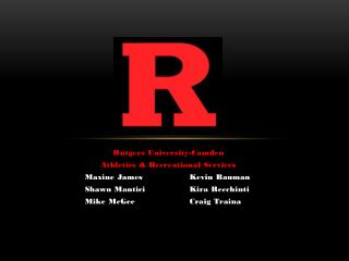 Rutgers University-Camden Athletics & Recreational Services Maxine James 		Kevin Bauman 	Shawn Mantici		Kira Recchinti