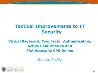 Tactical Improvements to IT Security Virtual Keyboard, Two Factor Authentication,  Active Confirmation and  FAA Access