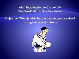 Aim: Introduction to Chapter 16:  The World of the New Testament Objective: What Jewish Sects and other groups existed