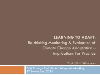 LEARNING TO ADAPT:  Re-thinking Monitoring & Evaluation of Climate Change Adaptation – Implications For Practice Paula