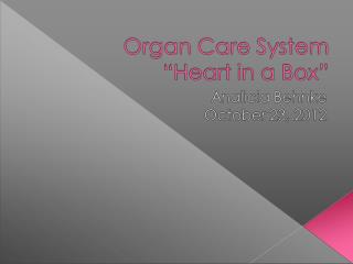 Allows a new type of organ transplantation Living organ transplant Maintains organs in warn functioning state outside o