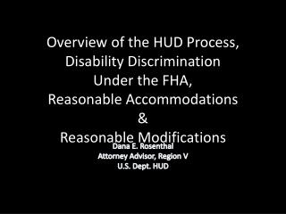 Overview of the HUD Process, Disability Discrimination  Under the FHA, Reasonable Accommodations & Reasonable Modificat