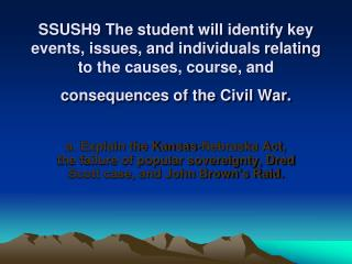 SSUSH9 The student will identify key events, issues, and individuals relating to the causes, course, and consequences o