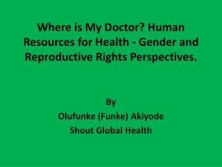 Where is My Doctor? Human Resources for Health - Gender and Reproductive Rights Perspectives.