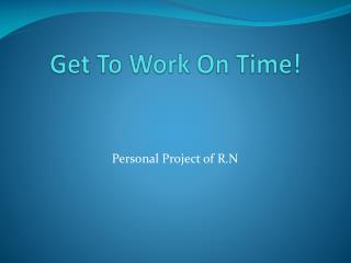 Get To Work On Time!